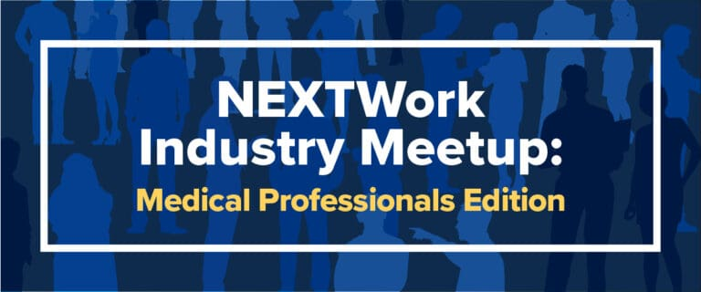 NEXTWork Industry Meetup: Medical Professionals Edition