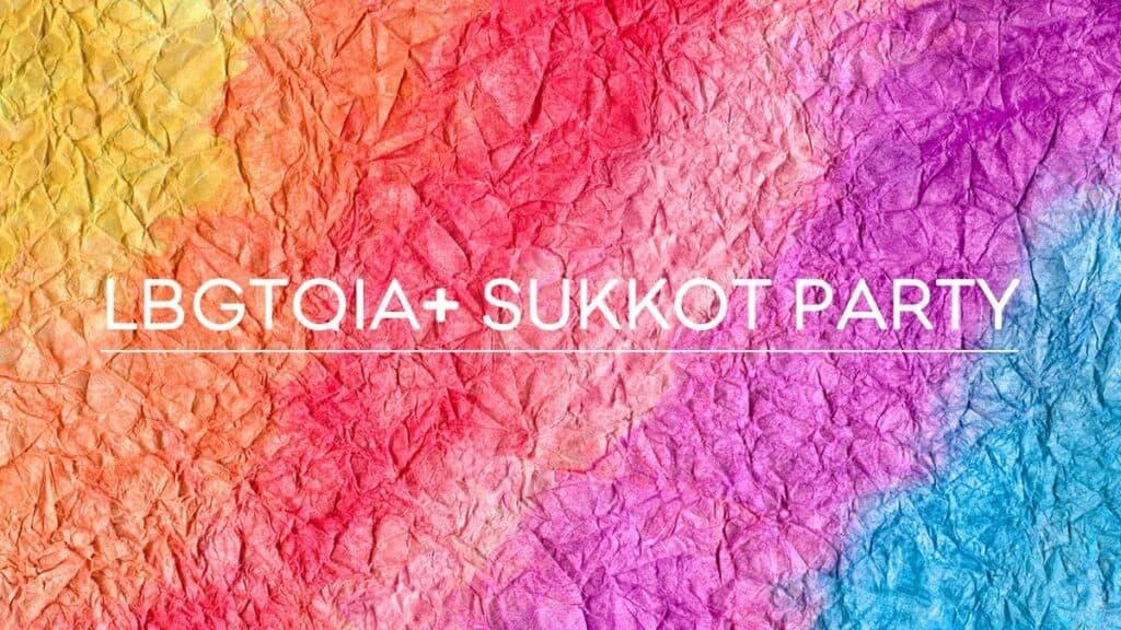 The LGBTQIA+ Sukkot Party