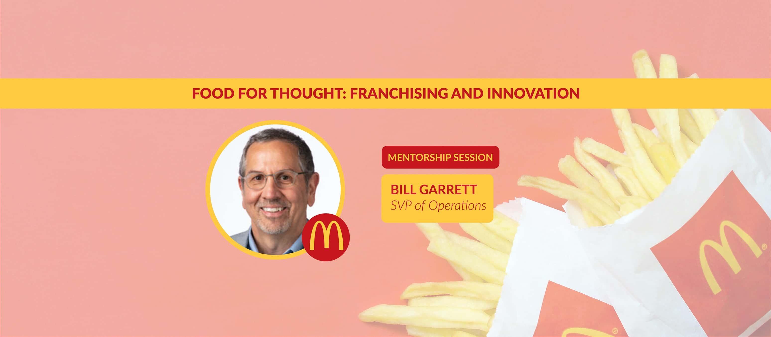 Food for Thought: Leadership & Innovation Mentorship with Bill Garrett, SVP of Operations at McDonal