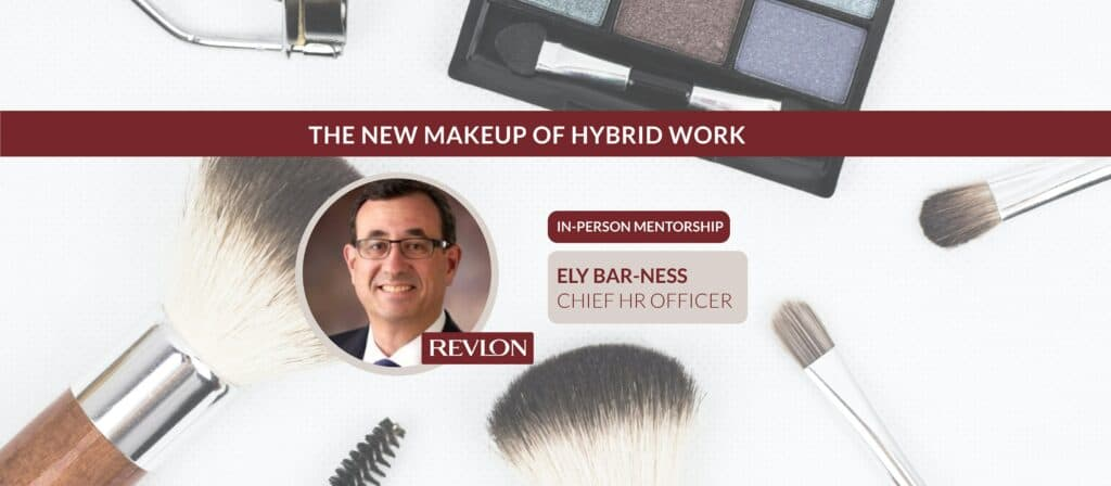 In-Person: Makeup of Hybrid Work with Ely Bar-Ness, Revlon Inc.